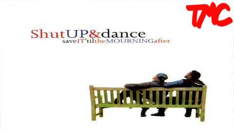 Shut Up And Dance - Save It Till The Mourning After